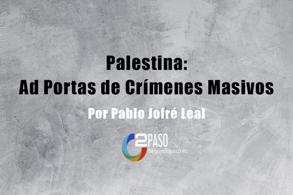 Palestina: Ad Portas de Crímenes Masivos