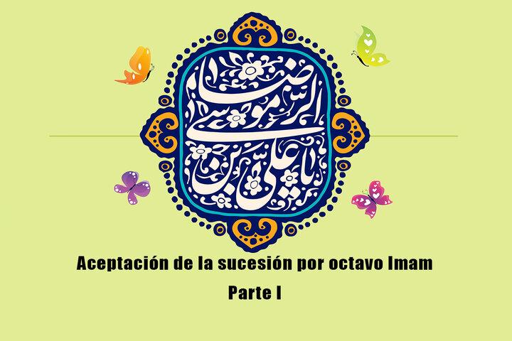 Aceptación de la sucesión por octavo Imam (Parte I)